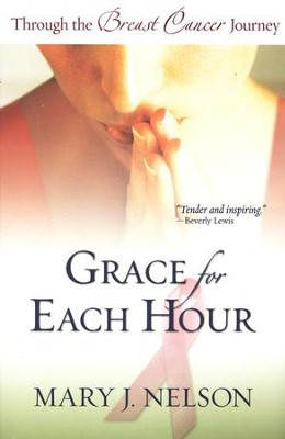 Grace for Each Hour: Through the Breast Cancer Journey   -     By: Mary J. Nelson