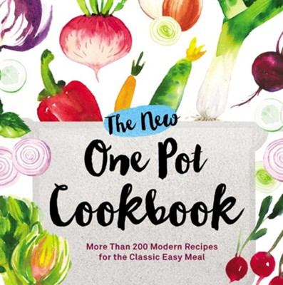 The New One Pot Cookbook: More Than 200 Modern Recipes for the Classic Easy Meal  -