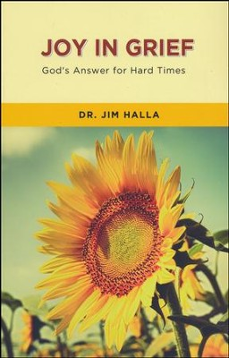 Joy In Grief: God's Answers for Hard Times  -     By: Jim Halla