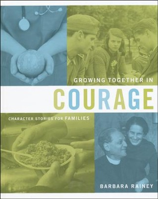 Growing Together in Courage: Character Stories for  Families: Heart-Changing History  -     By: Barbara Rainey