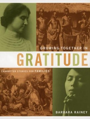 Growing Together in Gratitude: Character Stories for Families: Heart-Changing History  -     By: Barbara Rainey