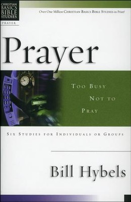 Prayer: Too Busy Not to Pray, Christian Basics Bible Studies  -     By: Bill Hybels