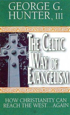 The Celtic Way of Evangelism, Tenth Anniversary Edition - eBook  -     By: George G. Hunter III