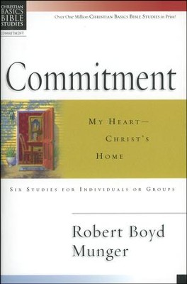 Commitment: My Heart Christ's Home, Christian Basics Bible Studies  -     By: Robert Boyd Munger
