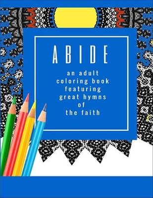 Abide: An Adult Coloring Book Featuring 30 Great Hymns of the Faith: Where Art-Therapy and Soul-Therapy Meet  -     By: Keren A. Threlfall