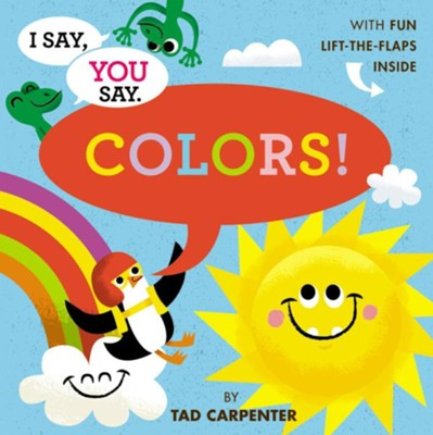 I Say, You Say Colors!  -     By: Tad Carpenter