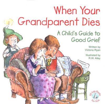When Your Grandparent Dies: A Child's Guide to Good Grief, Elf Help Book  -