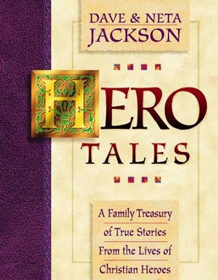 Hero Tales: A Family Treasury of True Stories from the Lives  of Christian Heroes, Volume I  -     By: Dave Jackson, Neta Jackson