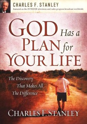 God Has a Plan for Your Life: The Discovery That Makes All the Difference  -     By: Charles F. Stanley
