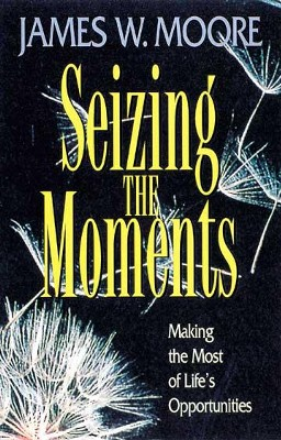 Seizing the Moments: Making the Most of Life's Opportunities - eBook  -     By: James Moore