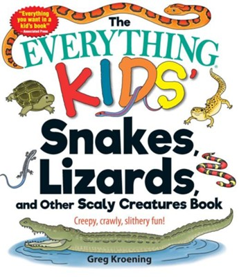 The Everything Kids' Snakes, Lizards, and Other Scaly Creatures Book: Creepy, Crawly, Slithery Fun!  -     By: Greg Kroening
