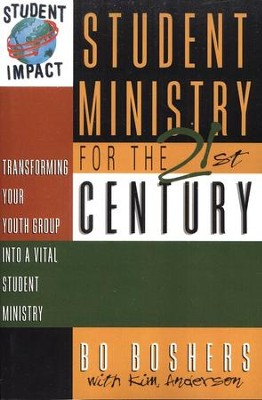 Student Ministry for the 21st Century: Transforming Your Youth Group into a Vital Student Ministry  -     By: Bo Boshers, Kim Anderson