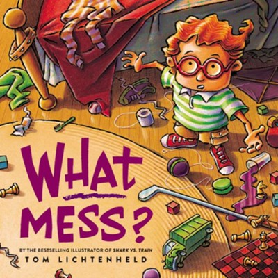 What Mess?  -     By: Tom Lichtenheld