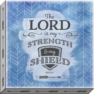 The Lord is My Strength & My Shield, Psalm 28:7, Canvas Art  -