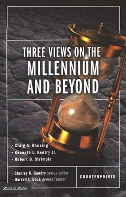 Three Views on the Millennium and Beyond   -     Edited By: Darrell L. Bock, Stanley N. Gundry     By: Craig A. Blasing, Kenneth L. Gentry Jr., Robert B. Stimple