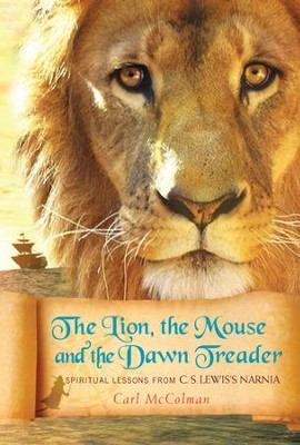 The Lion, the Mouse and the Dawn Treader: Spiritual Lessons from C.S. Lewis's Narnia - eBook  -     By: Carl McColman