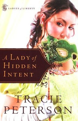 A Lady of Hidden Intent, Ladies of Liberty Series #2   -     By: Tracie Peterson