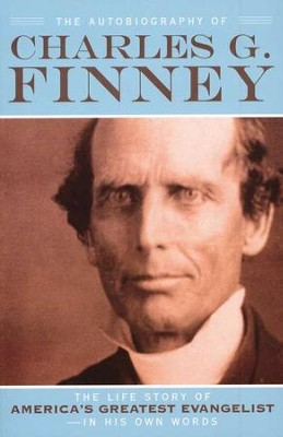 The Autobiography of Charles G. Finney   -     Edited By: Helen Wessel     By: Charles Finney