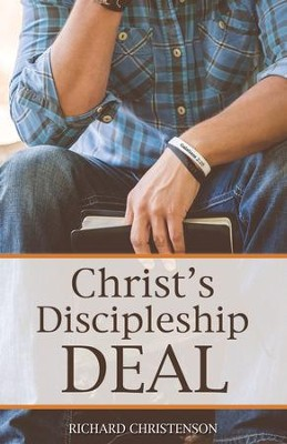 Christ's Discipleship Deal  -     By: Richard Christenson