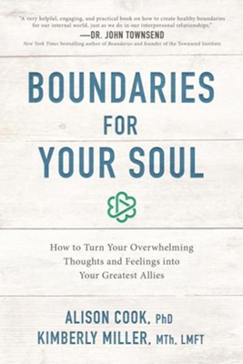 Boundaries for Your Soul: How to Turn Your Overwhelming Thoughts and Feelings into Your Greatest Allies  -     By: Alison Cook PhD, Kimberly, Miller MTh LMFT