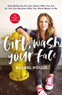 Girl, Wash Your Face: Stop Believing the Lies About Who You Are so You Can Become Who You Were Meant to Be  -     By: Rachel Hollis