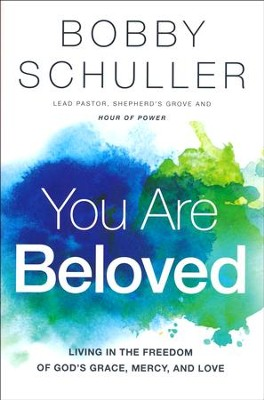 You Are Beloved: Living in the Freedom of God's Grace, Mercy, and Love  -     By: Bobby Schuller