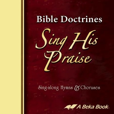 Abeka Bible Doctrines Sing His Praise Sing-along Hymns &  Choruses Audio CDs (set of 2 CDs)  -