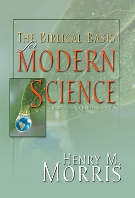The Biblical Basis for Modern Science - eBook  -     By: Henry M. Morris