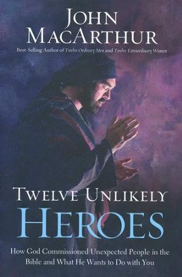 Twelve Unlikely Heroes - Slightly Imperfect  -     By: John MacArthur