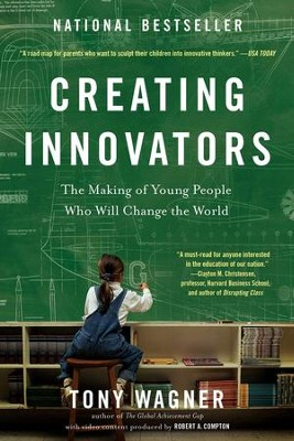 Creating Innovators: The Making of Young People Who Will Change the World - eBook  -     By: Tony Wagner