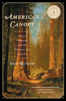 American Canopy: The Role of Trees in the Shaping of a Nation - eBook  -     By: Eric Rutkow