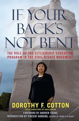 If Your Back's Not Bent: A Civil Rights Leader on the Roads from Victims to Victory - eBook  -     By: Dorothy Cotton, Vincent Harding