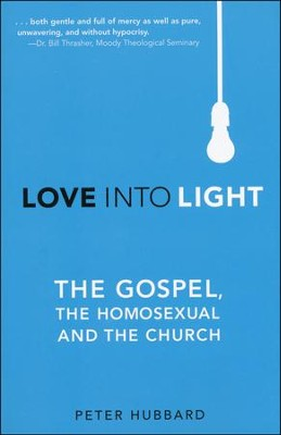 Love into Light: The Gospel, the Homosexual, and the Church  -     By: Peter Hubbard