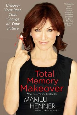 Total Memory Makeover: Improve Your Memory, Take Charge of Your Life - eBook  -     By: Marilu Henner