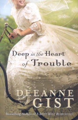 Deep in the Heart of Trouble    -     By: Deeanne Gist