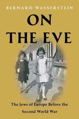 On the Eve: The Jews of Europe Before the Second World War - eBook  -     By: Bernard Wasserstein