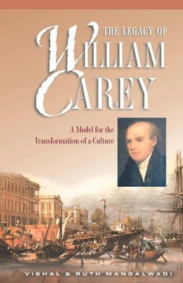 The Legacy of William Carey: A Model for the Transformation of a Culture - eBook  -     By: Vishal Mangalwadi, Ruth Mangalwadi