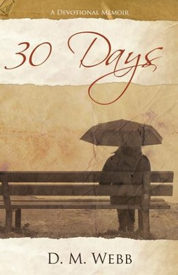 30 Days: A Devotional Memoir   -     By: D.M. Webb