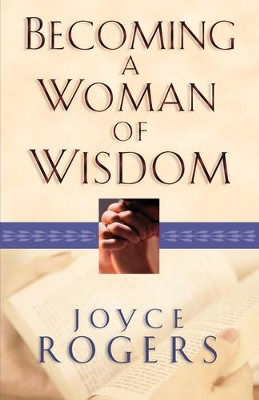 Becoming a Woman of Wisdom - eBook  -     By: Joyce Rogers