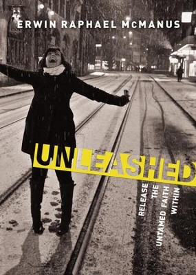 Unleashed: Release the Untamed Faith Within  -     By: Erwin McManus