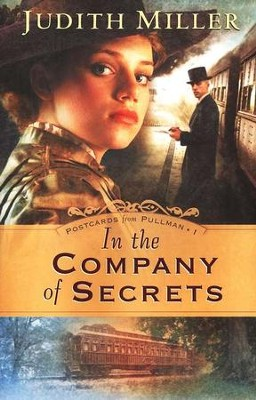 In the Company of Secrets, Postcards From Pullman Series #1   -     By: Judith Miller