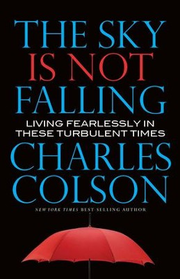 The Sky Is Not Falling: Living Feaerlessly in These Turbulent Times - eBook  -     By: Charles Colson