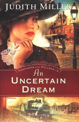 An Uncertain Dream, Postcards From Pullman Series #3   -     By: Judith Miller