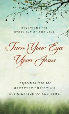 Turn Your Eyes Upon Jesus: Inspiration from the Greatest Christian Song Lyrics of All Time - eBook  -