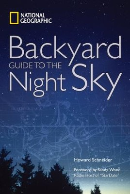 National Geographic Backyard Guide to the Night Sky  -     By: Howard Schneider