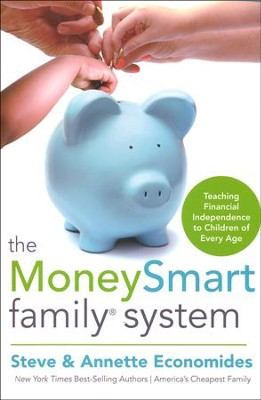 The Moneysmart Family System: Teach Financial Independence to Children of Every Age  -     By: Steve Economides, Annette Economides