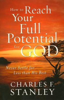 How to Reach Your Full Potential for God (slightly imperfect)  -     By: Charles F. Stanley