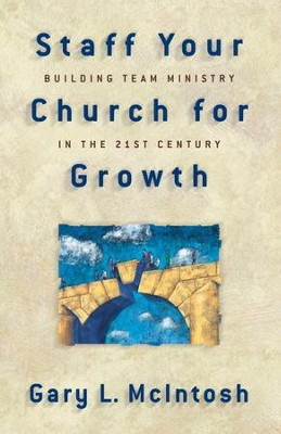 Staff Your Church for Growth: Building Team Ministry in the 21st Century - eBook  -     By: Gary L. McIntosh