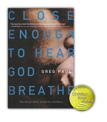 Close Enough to Hear God Breathe: The Great Story of Divine Intimacy  -     By: Greg Paul