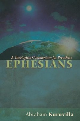 Ephesians: A Theological Commentary for Preachers  -     By: Abraham Kuruvilla